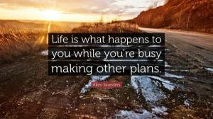 life_is_what_happens_to_us_while_we_are_making_other_plan